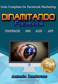 Portada del libro deDINAMITANDO Facebook: Guía Completa De Facebook Marketing
