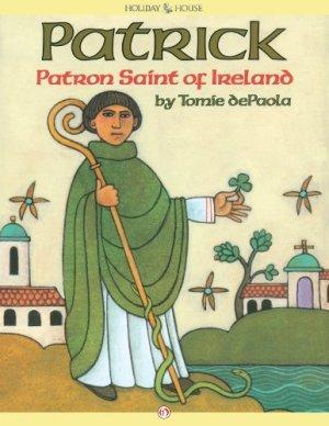 Patrick, Patron Saint of Ireland by Tomie dePaola