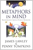 Metaphors in Mind: Transformation through Symbolic Modelling by James Lawley, Penny Tompkins