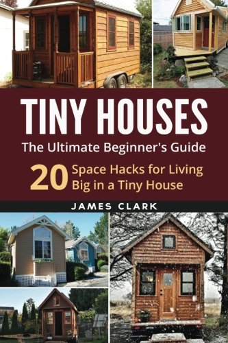 Tiny Houses: The Ultimate Beginners Guide Cover
