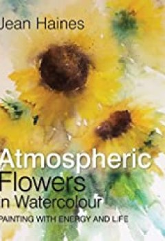 Livres Couvertures de Jean Haines' Atmospheric Flowers In Watercolour