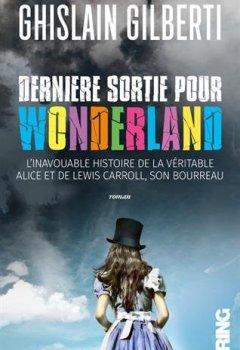 Livres Couvertures de Dernière sortie pour Wonderland - L'inavouable histoire de la véritable Alice et de Lewis Carroll,