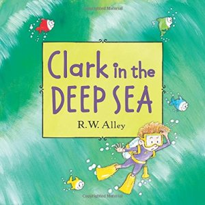 Clark in the Deep Sea by R. W. Alley | Featured Book of the Day | wearewordnerds.com