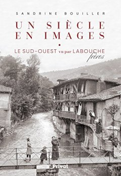 Livres Couvertures de Un siècle en images : Le Sud-Ouest vu par Labouche frères