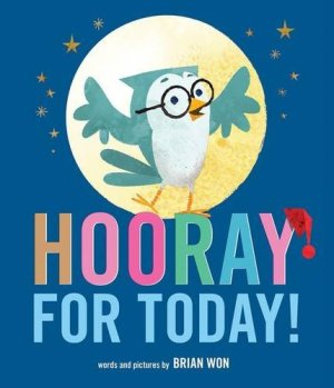 Hooray for Today! by Brian Won | Featured Book of the Day | wearewordnerds.com