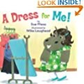 A Dress for Me! by Sue Fliess and Mike Laughead