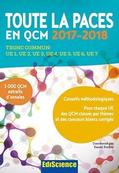 Livres Couvertures de Toute la PACES en QCM 2017-2018 - 3e éd. - Toute la PACES en QCM 2017-2018: Tronc commun : UE1, UE2, UE3, UE4, UE5, UE6, UE7