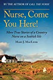 Nurse, Come You Here!: More True Stories of a Country Nurse on a Scottish Isle