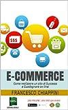 E-commerce: Come realizzare un sito di Successo e Guadagnare on line! (Italian Edition)