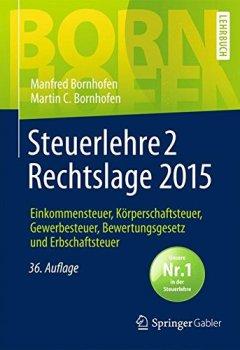 Buchdeckel von Steuerlehre 2 Rechtslage 2015: Einkommensteuer, Körperschaftsteuer, Gewerbesteuer, Bewertungsgesetz und Erbschaftsteuer (Bornhofen Steuerlehre 2 LB)