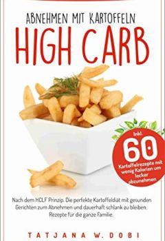 Buchdeckel von High Carb: Abnehmen mit Kartoffeln. Inkl. 60 Kartoffelrezepte mit wenig Kalorien um lecker abzunehmen. Nach dem HCLF Prinzip. Die perfekte Kartoffeldiät ... Gerichten zum Abnehmen. (High Carb Diät 3)