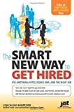 The Smart New Way to Get Hired: Use Emotional Intelligence and Land the Right Job by Lisa Caldas Kappesser