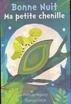 Livres Couvertures de Bonne Nuit Ma Petite Chenille