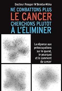 Livres Couvertures de Ne Combattons Plus Le Cancer Cherchons Plutôt à L'éliminer