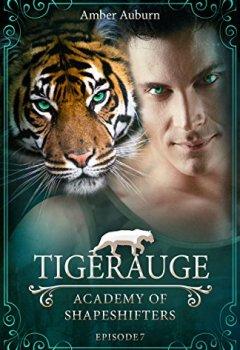 Buchdeckel von Tigerauge, Episode 7 - Fantasy-Serie (Academy of Shapeshifters)