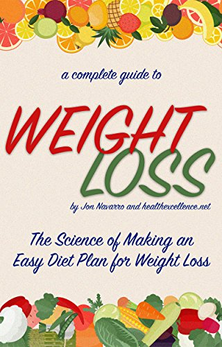 Weight Loss: The Science of Making an Effective and Easy Diet Plan for Weight Loss (Health Excellence Book 2)