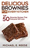 Delicious Brownies for Every Kitchen: Top 50 Brownie Recipes That Everyone Will Love: (Brownie Cookbook, Homemade Brownies, Fat Witch Brownies, Chocolate Brownies)