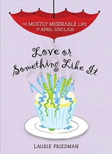 Love or Something Like It (Mostly Miserable Life of April Sinclair) by Laurie B. Friedman| wearewordnerds.com