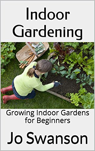 Indoor Gardening: Growing Indoor Gardens for Beginners