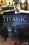Nous étions à bord du titanic : Du 27 mars au 15 avril 1912 par Piouffre
