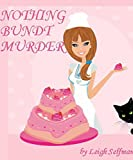 NOTHING BUNDT MURDER: COZY MYSTERIES TO DIE FOR (Rosie Kale Culinary Cozy Mystery Series Book 1)
