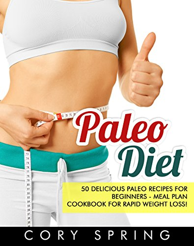 Paleo Diet: 50 Delicious Paleo Recipes For Beginners - Meal Plan Cookbook For Healthy Rapid Weight Loss! (Paleo Cookbook, Slow cooker recipes, Paleo Diet ... Gluten Free, Gluten Free Recipes 1)