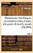 Dictionnaire turc-français, en caractères latins et turcs, à la portée de tout le monde. Tome 2