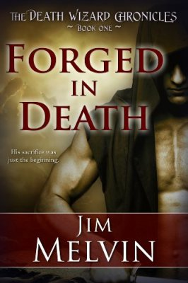 Forged In Death, Book 1 of The Death Wizard Chronicles by Jim Melvin