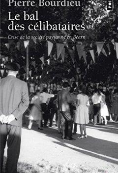 Télécharger Le Bal des célibataires : Crise de la société paysanne en Béarn PDF En Ligne Gratuitement Pierre Bourdieu