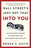 Wall Street's Just Not That Into You: An Insider's Guide to Protecting and Growing Wealth