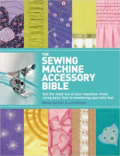 Review on The Sewing Machine Accessory Bible: Get the Most Out of Your Machine - From Using Basic Feet to Mastering Specialty Feet