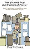 Free Yourself From the Shackles of Clutter: Simple + Easy Methods to Declutter Your Home + Other Vital Aspects of Your Life