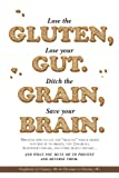 Lose the Gluten, Lose your Gut. Ditch the Grain, Save your Brain.
