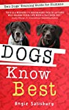 Dogs Know Best: Two Dogs' Training Guide for Humans