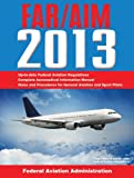 Federal Aviation Regulations/Aeronautical Information Manual 2013 (FAR/AIM: Federal Aviation Regulations & the Aeronautical Information Manual)