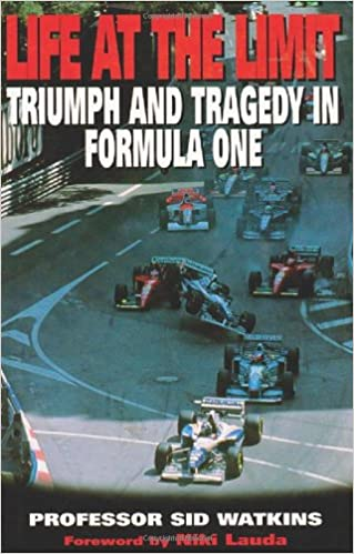 Life At the Limit: Triumph and Tragedy in Formula One by Professor Sid Watkins