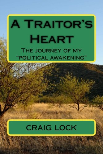 A Traitor's Heart: The journey of my political awakening: craig lock: 9781494795245: Amazon.com: Books