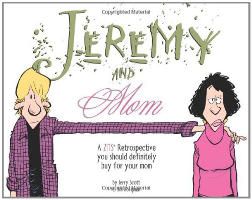Jeremy and Mom: A Zits Retrospective You Should Definitely Buy for Your Mom (Zits Treasury) by Rick Kirkman and Jerry Scott