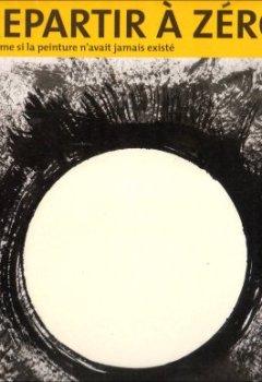 Livres Couvertures de Repartir à zéro : Comme si la peinture n'avait jamais existé (1945-1949)