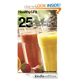 Healthy and Fit: 25 Delicious and Healthy Smoothie Recipes