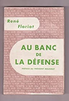 Livres Couvertures de René Floriot. Au Banc De La Défense : . Préface Du Président Marcel Rousselet
