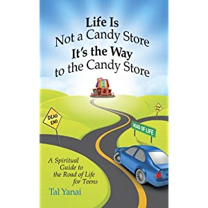 Life Is Not a Candy Store; It's the Way to the Candy Store: A Spiritual Guide to the Road of Life for Teens