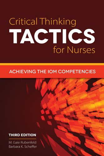 1284041387 – Critical Thinking TACTICS For Nurses: Achieving the IOM Competencies