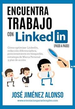 Portada del libro deEncuentra trabajo con Linkedin (paso a paso): Cómo optimizar Linkedin, redacción diferenciadora, posicionamiento en búsquedas, estrategia de Marca Personal y Plan de Acción.