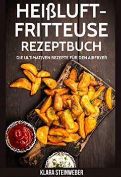 Cover von Heissluftfritteuse Rezeptbuch: Die ultimativen Rezepte für den Airfryer