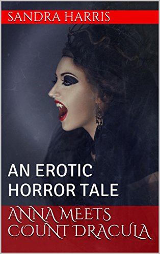 ANNA MEETS COUNT DRACULA: AN EROTIC HORROR TALE (THE ANNA CHRONICLES Book 1)