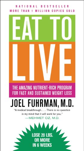 Eat to Live: The Amazing Nutrient-Rich...