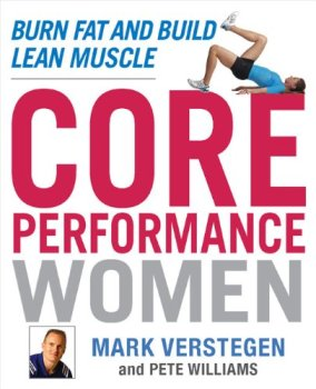 Core Performance Women: Burn Fat and Build Lean Muscle, Mark Verstegen and Pete Williams