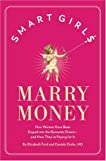 Smart Girls Marry Money: How Women Have Been Duped Into the <br/>Romantic Dream--And How They're Paying For It