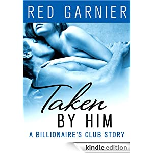 Taken by Him: A Billionaire's Club Story (The Billionaire's Club)